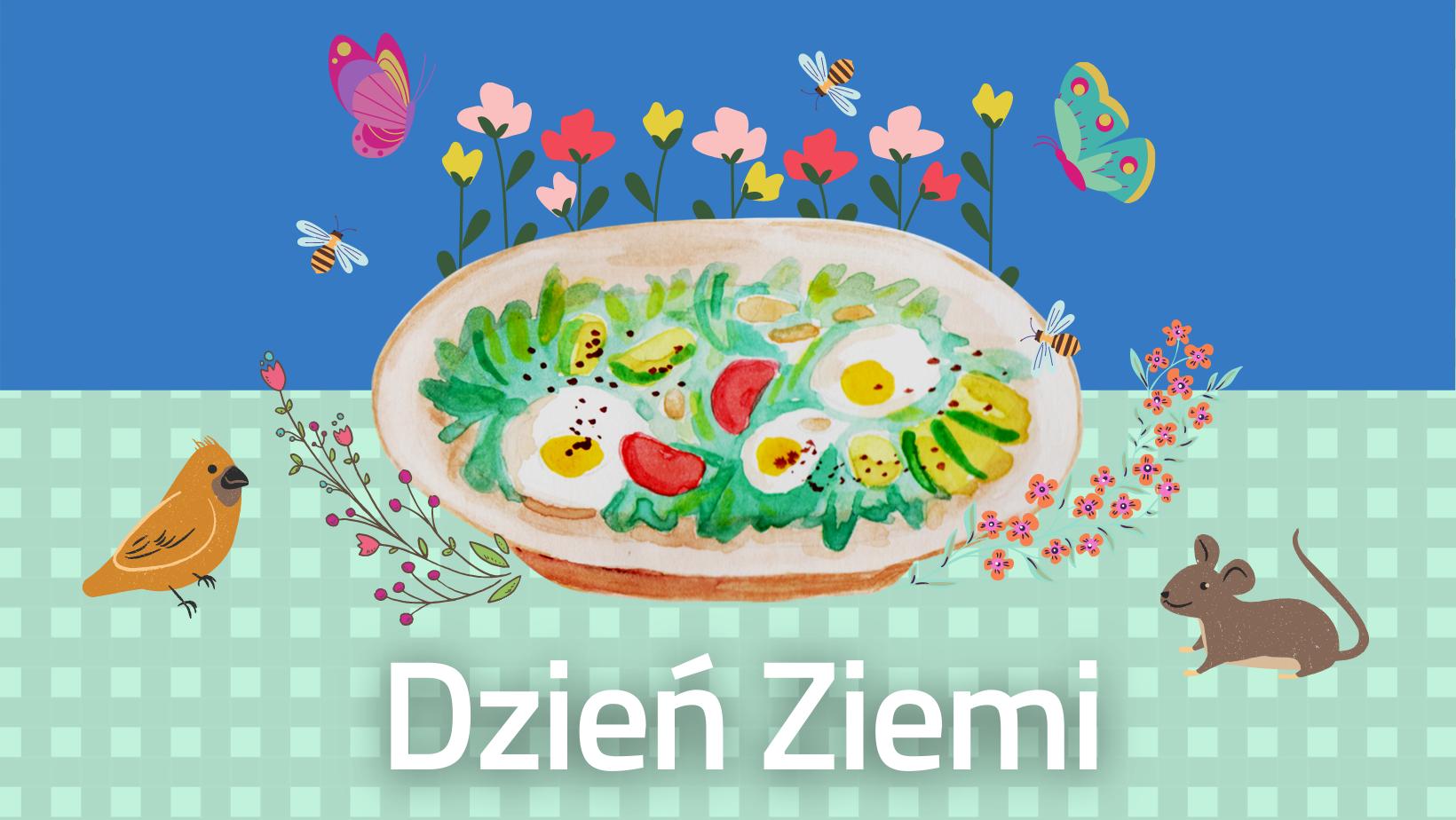 """Grafika ilustrująca wydarzenie. Centralnie umieszczony tależ z wiosnną zupą, wokół talearza kwiaty i motyle. Obok talerza ptak i myszka, pod rysunkiem talerza napis """"Dzień Ziemi""""."""